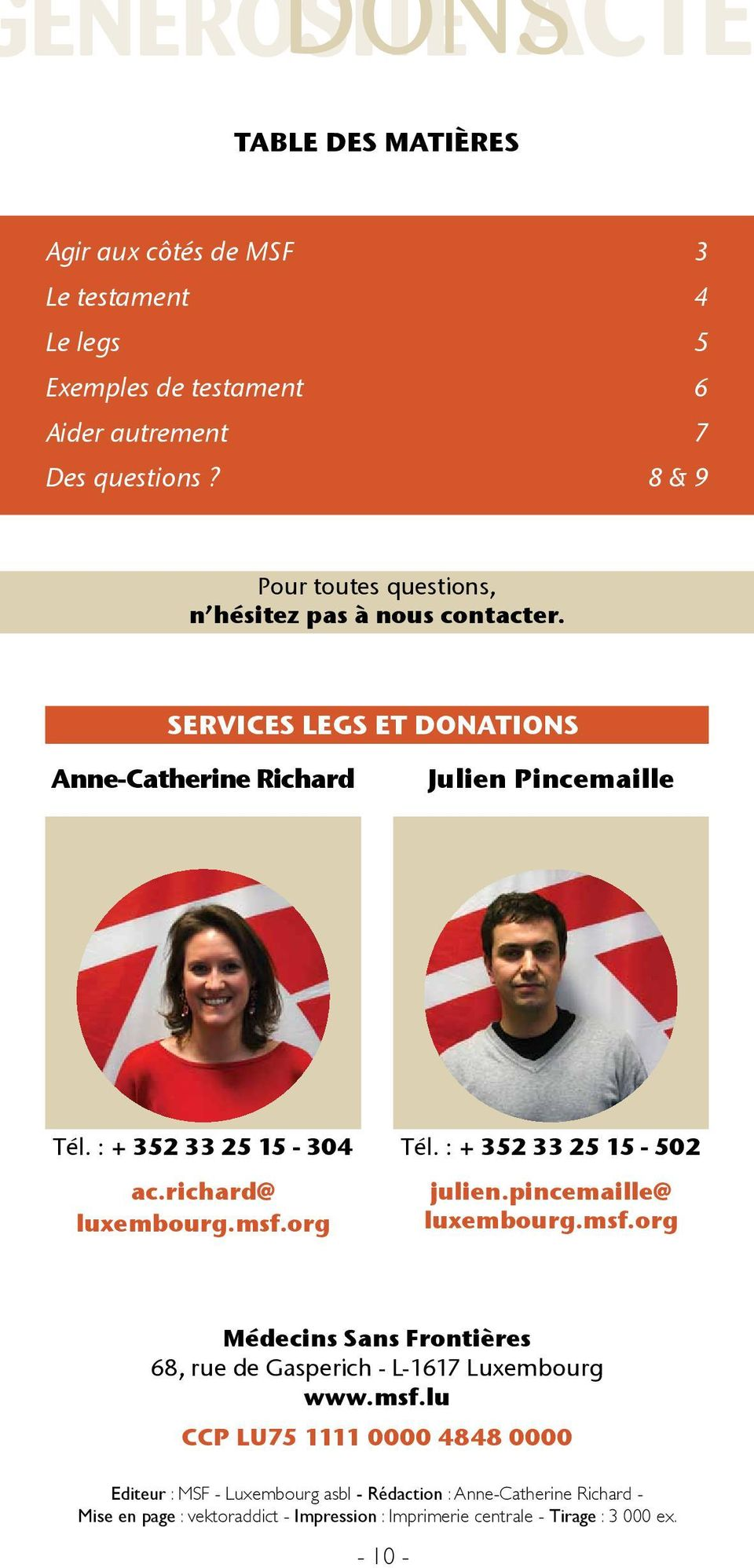 richard@ luxembourg.msf.org Tél. : + 352 33 25 15-502 julien.pincemaille@ luxembourg.msf.org Médecins Sans Frontières 68, rue de Gasperich - L-1617 Luxembourg www.