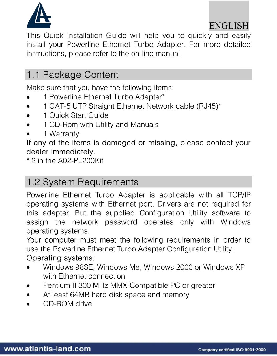Manuals 1 Warranty If any of the items is damaged or missing, please contact your dealer immediately. * 2 in the A02-PL200Kit 1.