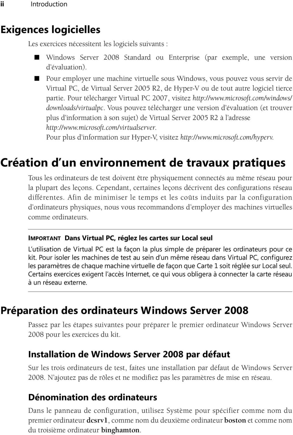 Pour télécharger Virtual PC 2007, visitez http://www.microsoft.com/windows/ downloads/virtualpc.