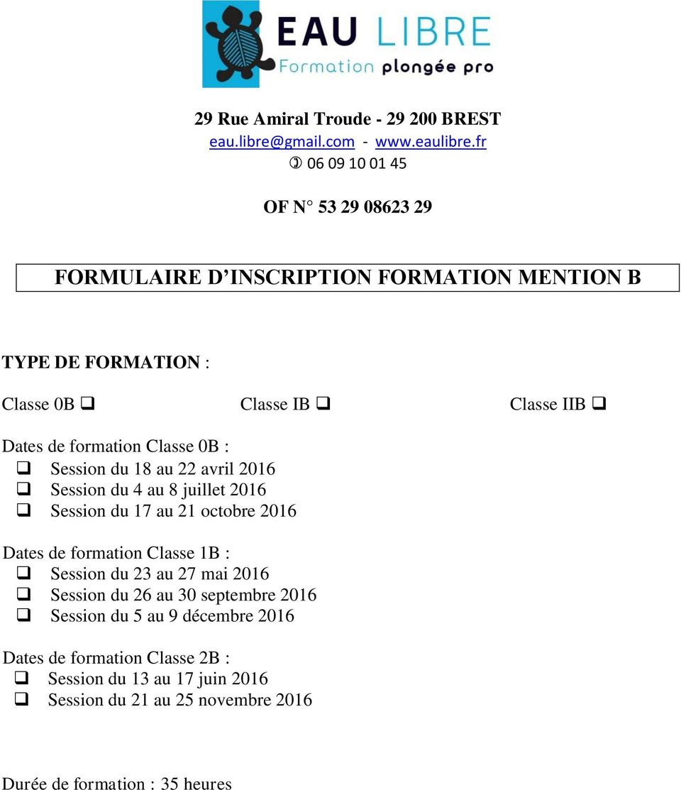 formation Classe 0B : Session du 18 au 22 avril 2016 Session du 4 au 8 juillet 2016 Session du 17 au 21 octobre 2016 Dates de formation Classe 1B