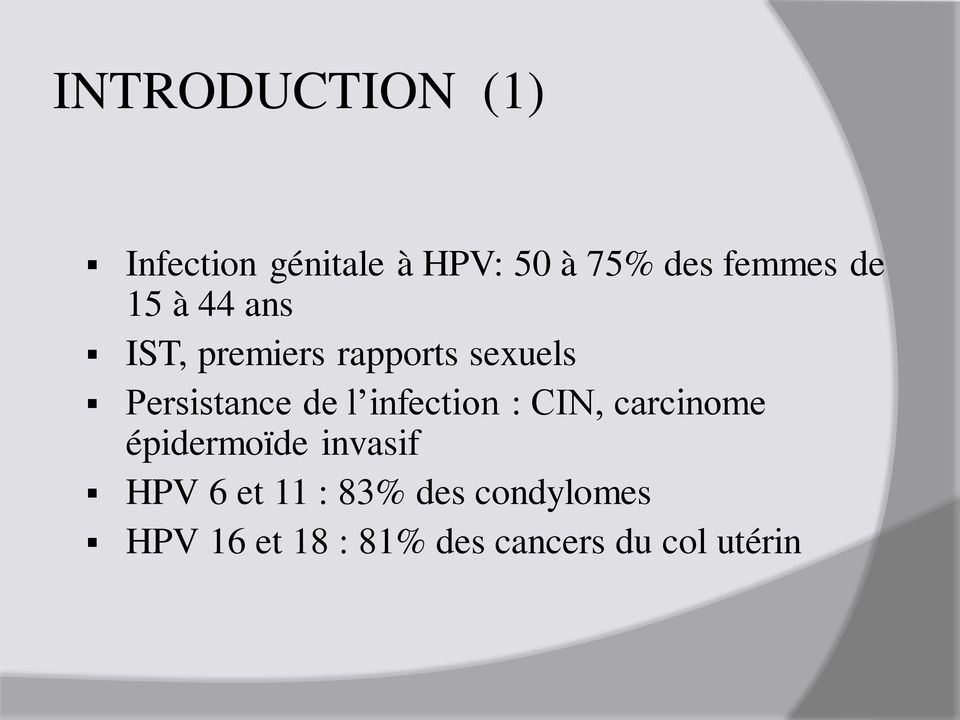 infection : CIN, carcinome épidermoïde invasif HPV 6 et 11 :