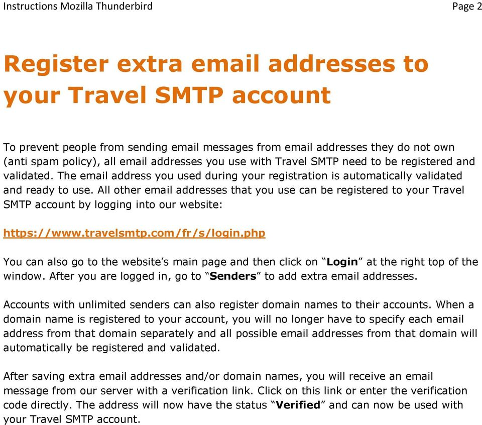 All other email addresses that you use can be registered to your Travel SMTP account by logging into our website: https://www.travelsmtp.com/fr/s/login.