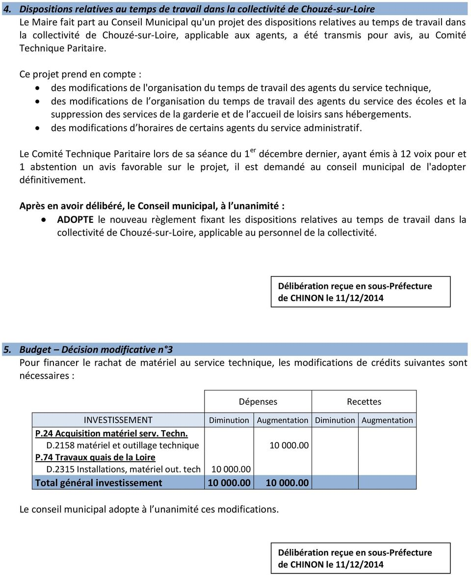 Ce projet prend en compte : des modifications de l'organisation du temps de travail des agents du service technique, des modifications de l organisation du temps de travail des agents du service des