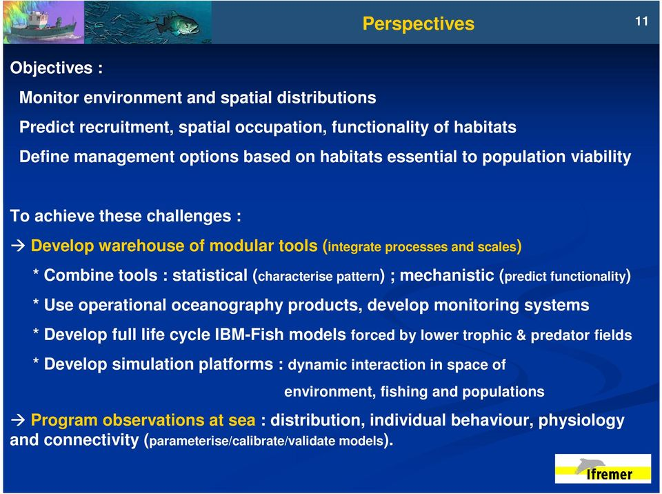 functionality) * Use operational oceanography products, develop monitoring systems * Develop full life cycle IBM-Fish models forced by lower trophic & predator fields * Develop simulation platforms :