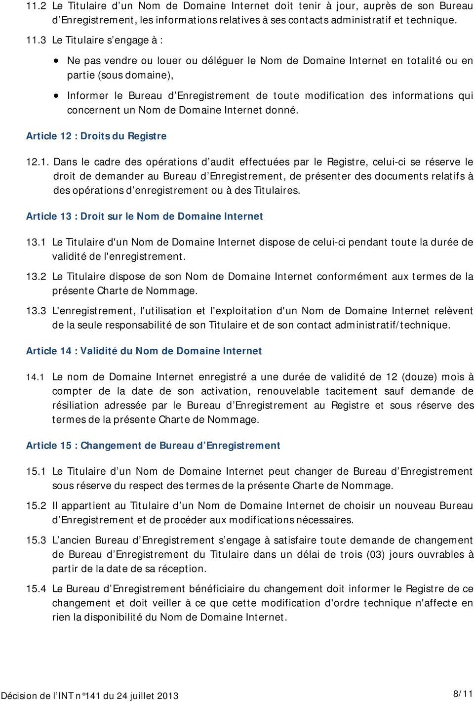 informations qui concernent un Nom de Domaine Internet donné. Article 12