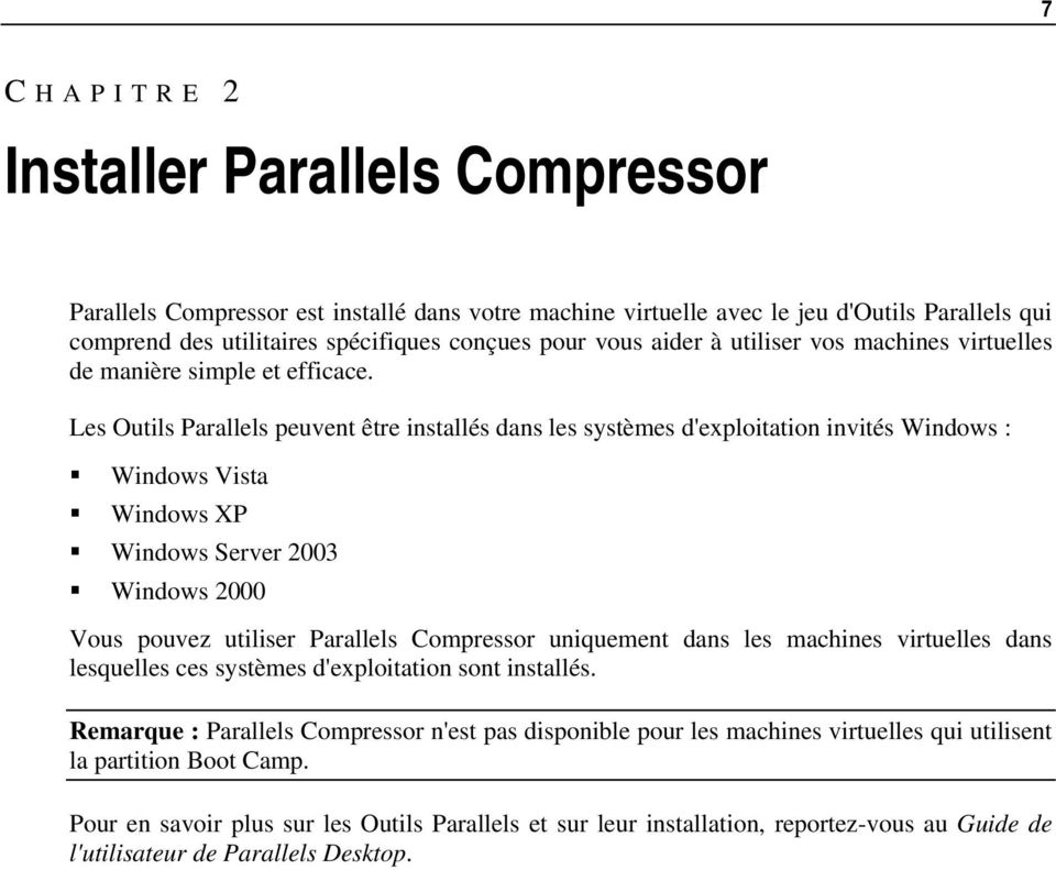 Les Outils Parallels peuvent être installés dans les systèmes d'exploitation invités Windows : Windows Vista Windows XP Windows Server 2003 Windows 2000 Vous pouvez utiliser Parallels Compressor