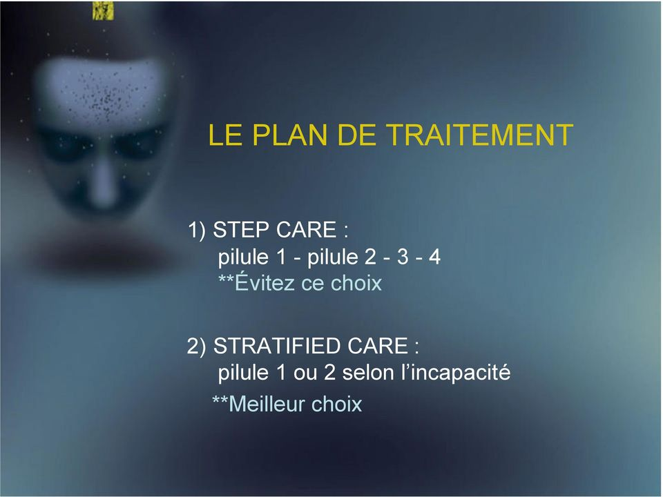 choix 2) STRATIFIED CARE : pilule 1