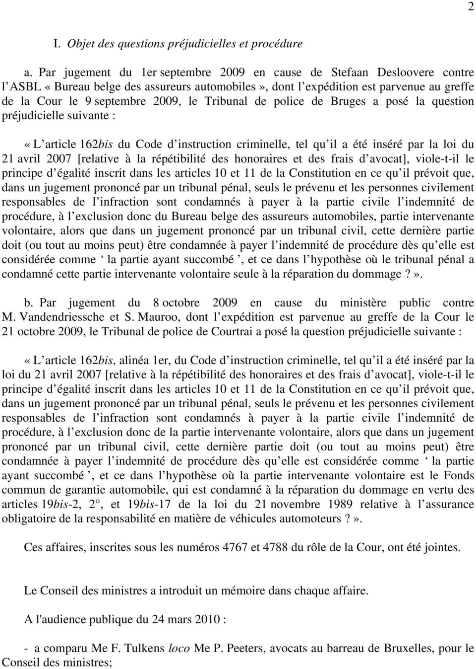 Tribunal de police de Bruges a posé la question préjudicielle suivante : «L article 162bis du Code d instruction criminelle, tel qu il a été inséré par la loi du 21 avril 2007 [relative à la