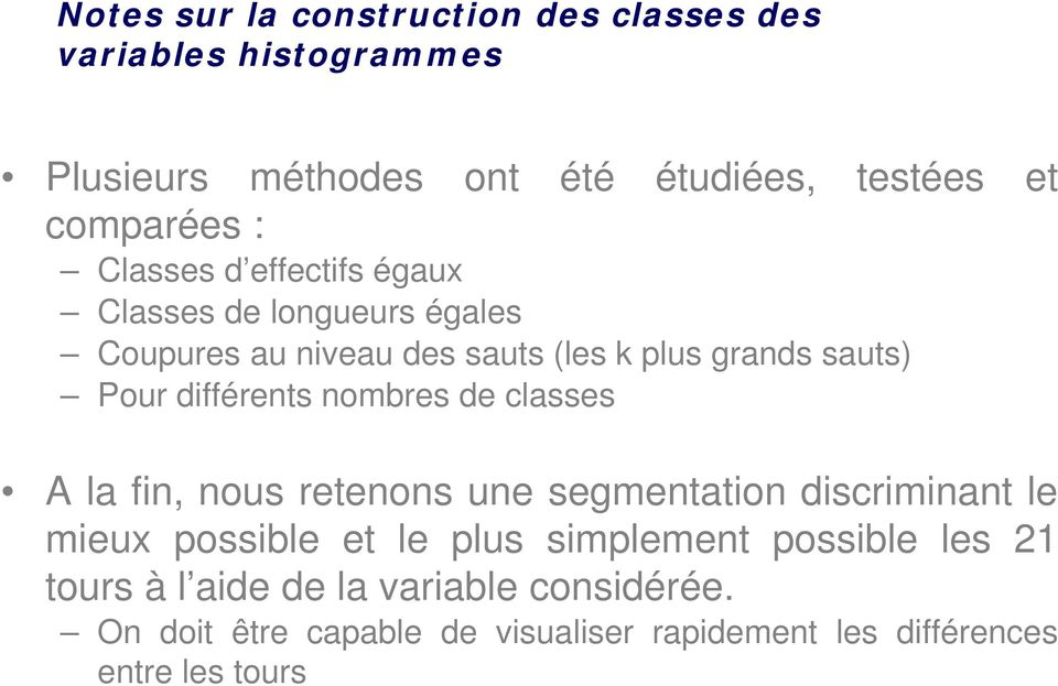 nombres de classes A la fin, nous retenons une segmentation discriminant le mieux possible et le plus simplement possible