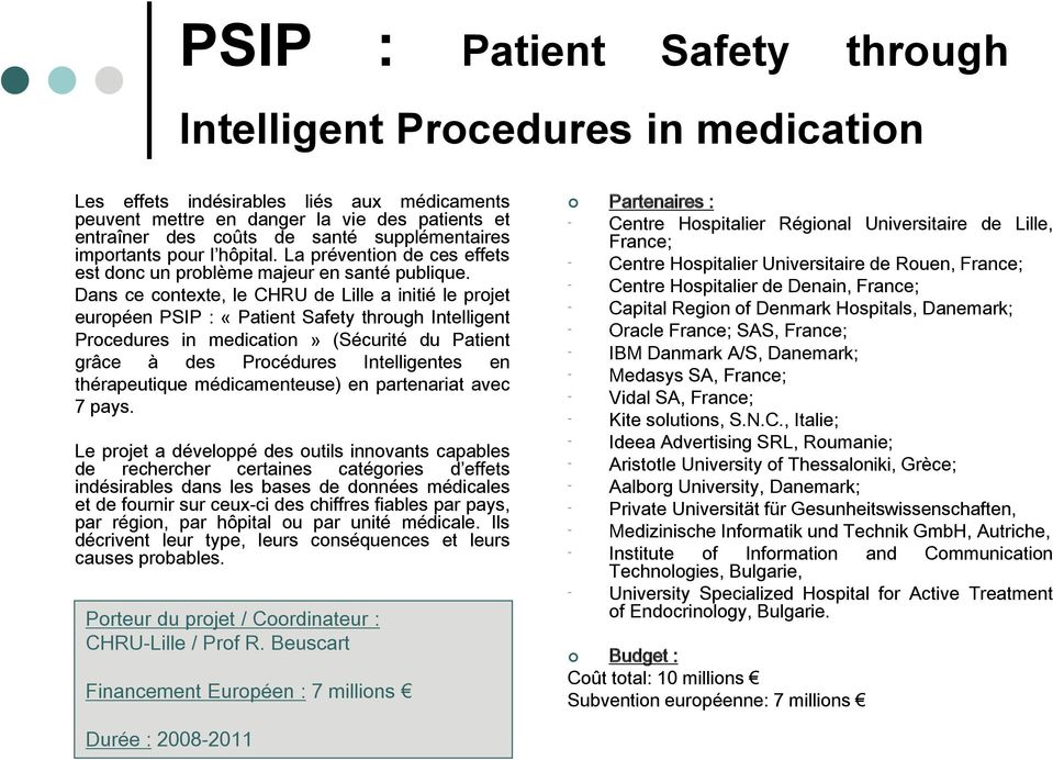 Dans ce contexte, le CHRU de Lille a initié le projet européen PSIP : «Patient Safety through Intelligent Procedures in medication» (Sécurité du Patient grâce à des Procédures Intelligentes en