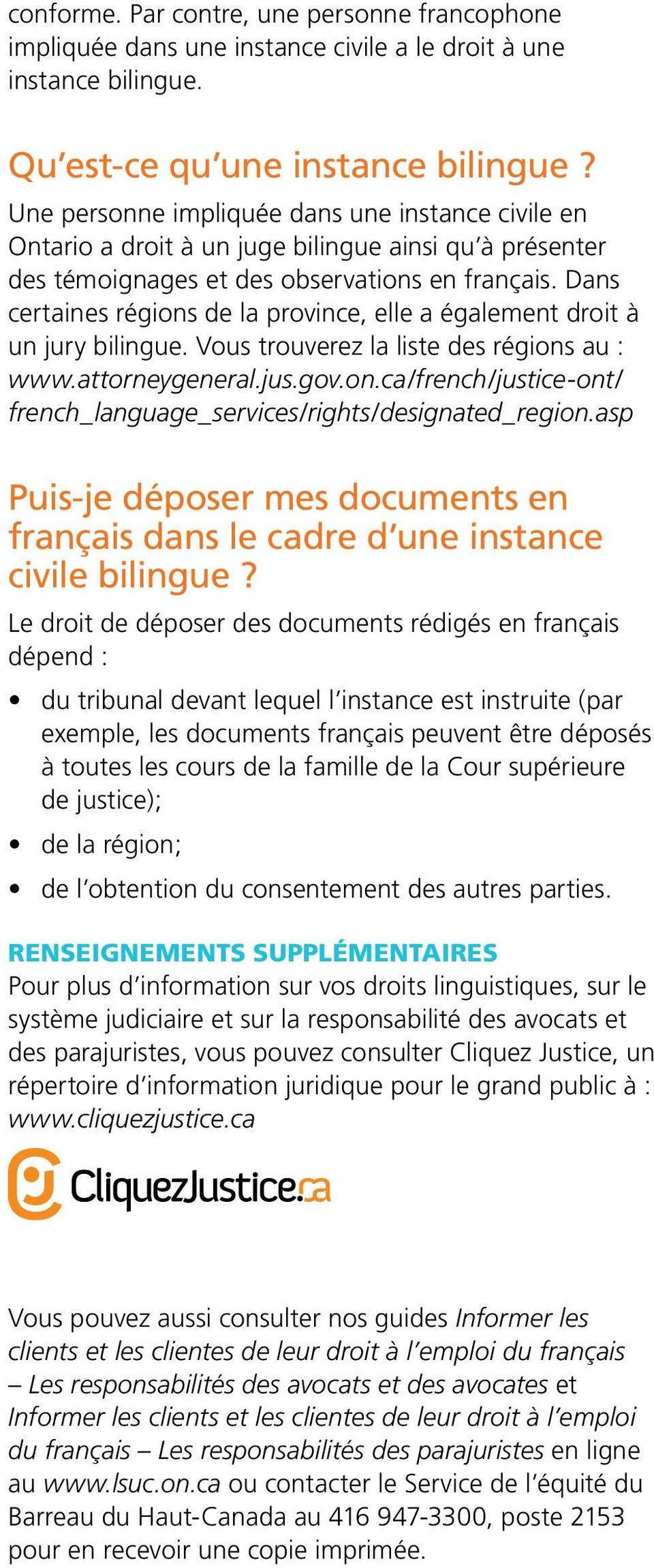 Dans certaines régions de la province, elle a également droit à un jury bilingue. Vous trouverez la liste des régions au : www.attorneygeneral.jus.gov.on.ca/french/justice-ont/ french_language_services/rights/designated_region.