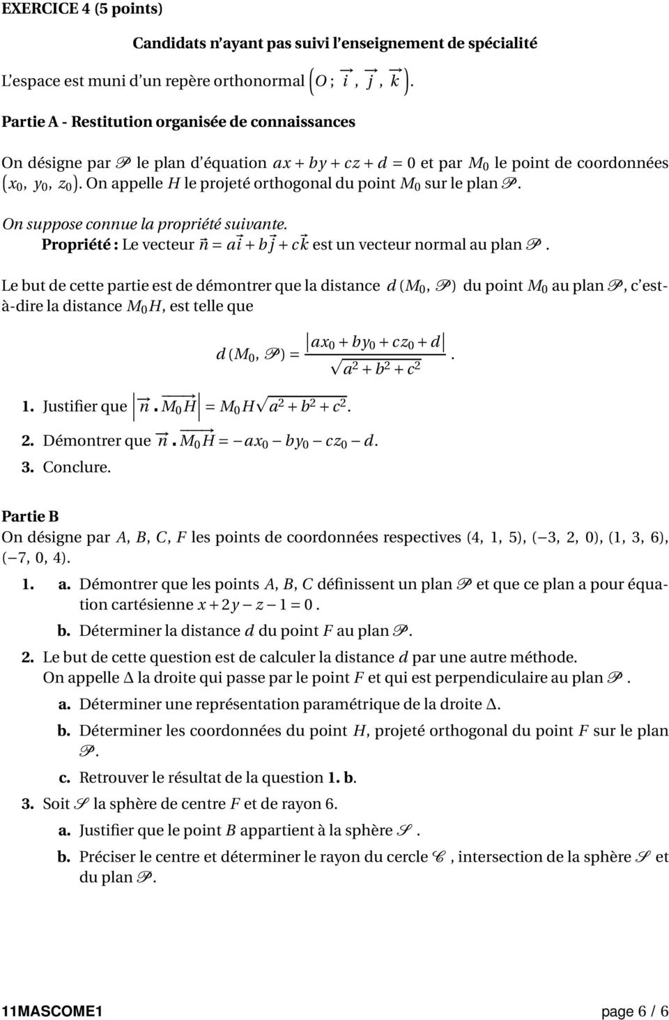 On appelle H le projeté orthogonal du point M0 sur le plan P. On suppose connue la propriété suivante. Propriété : Le vecteur n= a i + b j + c k est un vecteur normal au plan P.