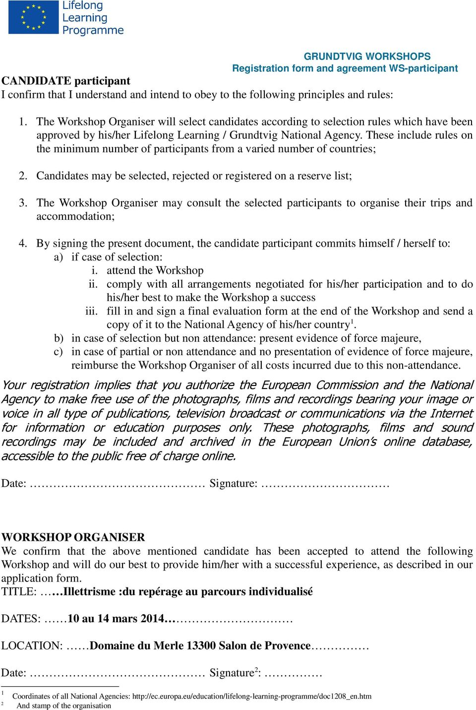 These include rules on the minimum number of participants from a varied number of countries; 2. Candidates may be selected, rejected or registered on a reserve list; 3.