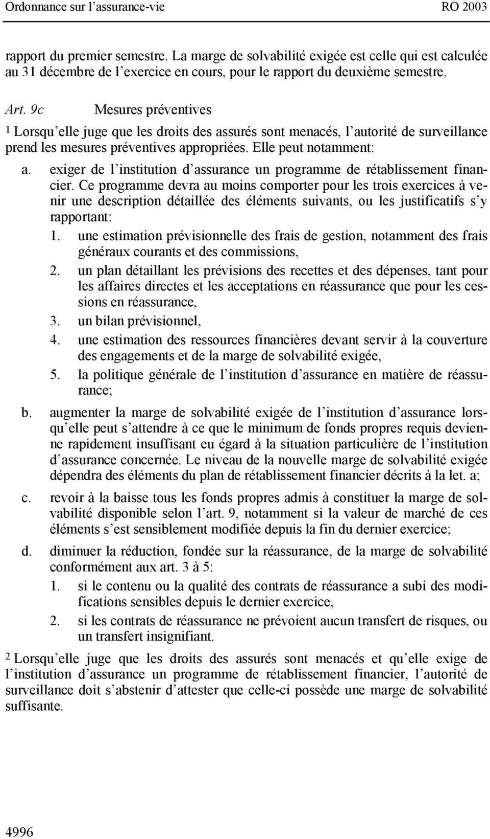 exiger de l institution d assurance un programme de rétablissement financier.