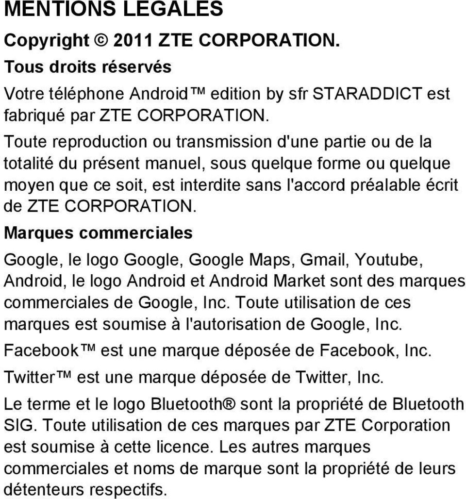 Marques commerciales Google, le logo Google, Google Maps, Gmail, Youtube, Android, le logo Android et Android Market sont des marques commerciales de Google, Inc.