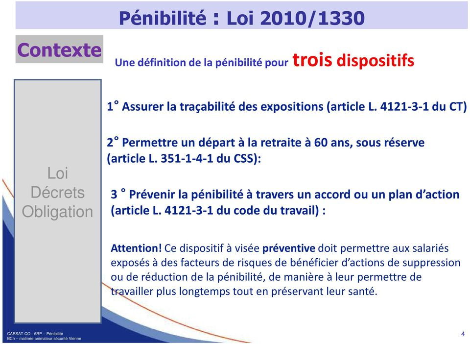 351-1-4-1 du CSS): 3 Prévenir la pénibilité à travers un accord ou un plan d action (article L. 4121-3-1 du code du travail) : Attention!