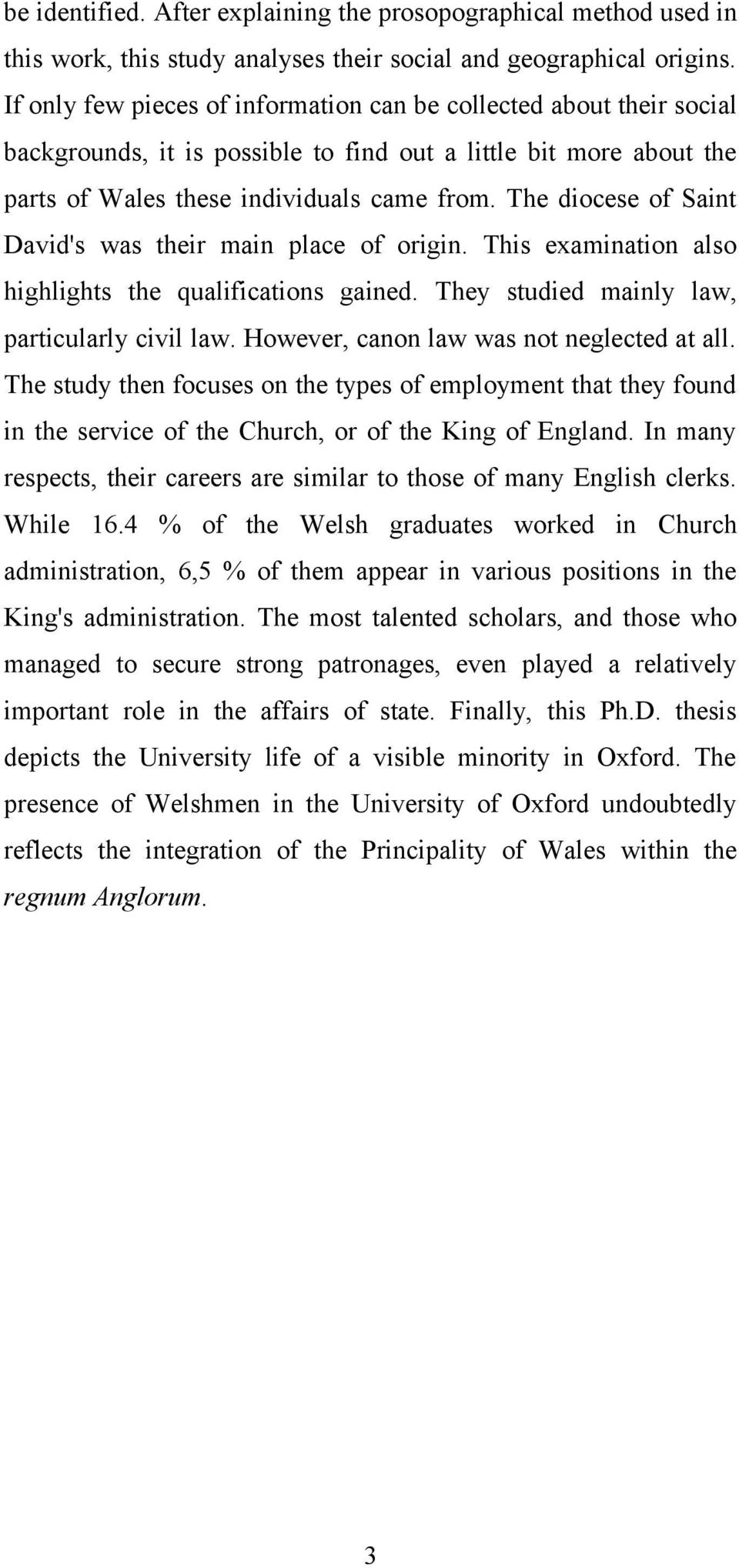 The diocese of Saint David's was their main place of origin. This examination also highlights the qualifications gained. They studied mainly law, particularly civil law.