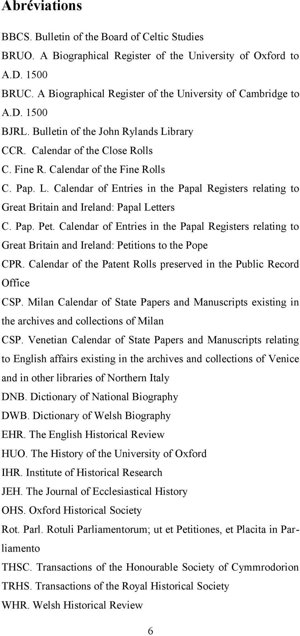 Pap. Pet. Calendar of Entries in the Papal Registers relating to Great Britain and Ireland: Petitions to the Pope CPR. Calendar of the Patent Rolls preserved in the Public Record Office CSP.