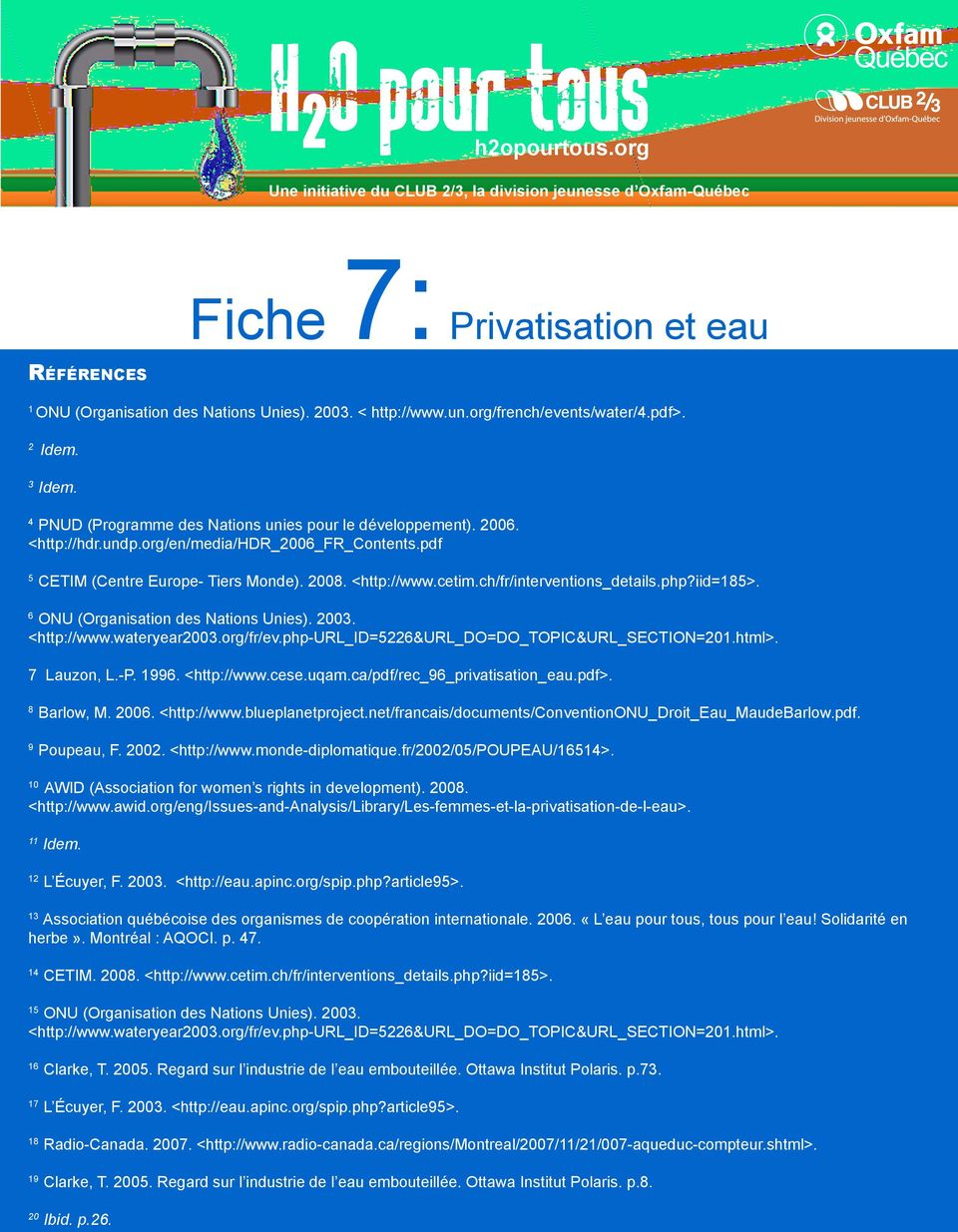 org/fr/ev.php-url_id=5226&url_do=do_topic&url_section=201.html>. 7 Lauzon, L.-P. 1996. <http://www.cese.uqam.ca/pdf/rec_96_privatisation_eau.pdf>. 8 Barlow, M. 2006. <http://www.blueplanetproject.