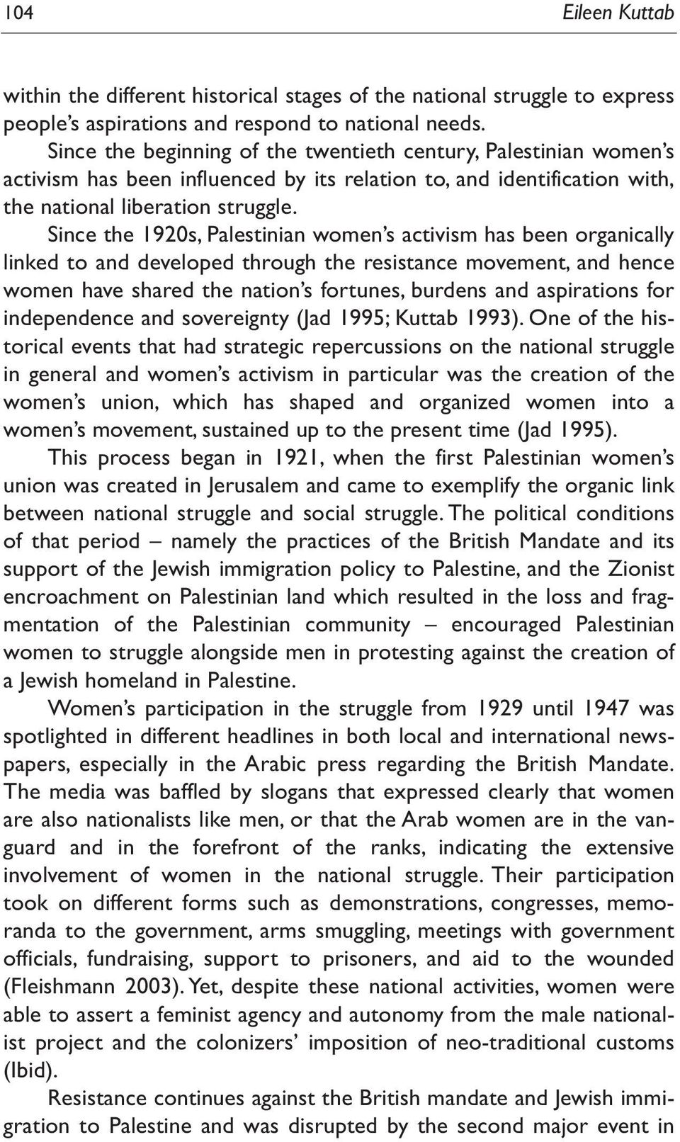 Since the 1920s, Palestinian women s activism has been organically linked to and developed through the resistance movement, and hence women have shared the nation s fortunes, burdens and aspirations