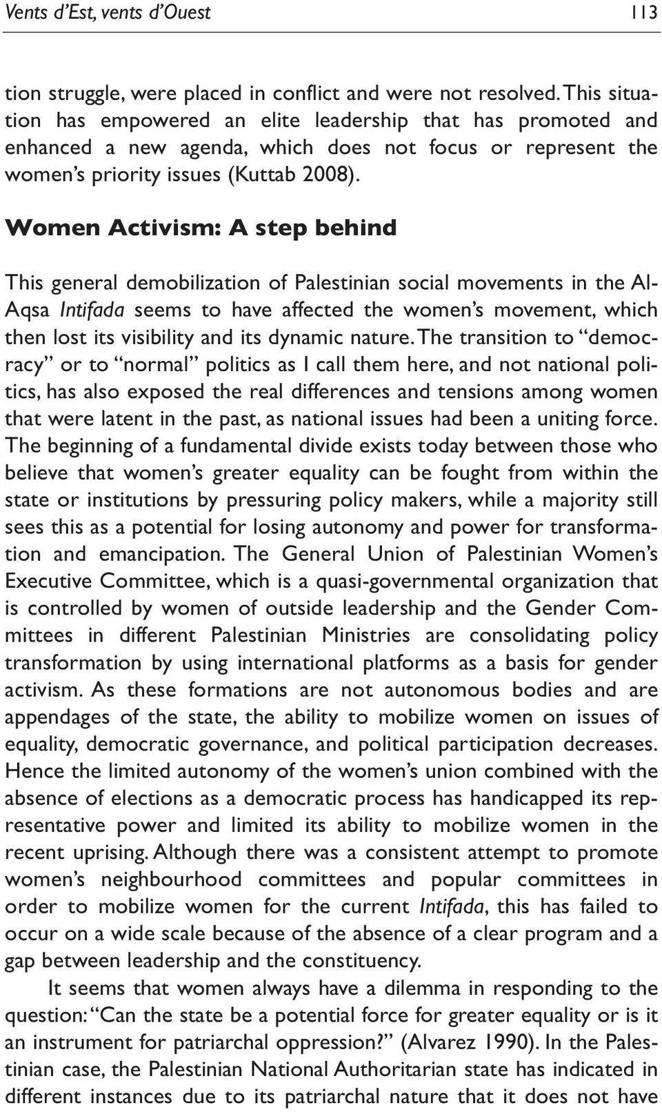 Women Activism: A step behind This general demobilization of Palestinian social movements in the Al- Aqsa Intifada seems to have affected the women s movement, which then lost its visibility and its