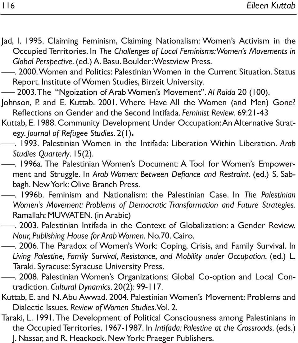 The Ngoization of Arab Women s Movement. Al Raida 20 (100). Johnson, P. and E. Kuttab. 2001. Where Have All the Women (and Men) Gone? Reflections on Gender and the Second Intifada. Feminist Review.