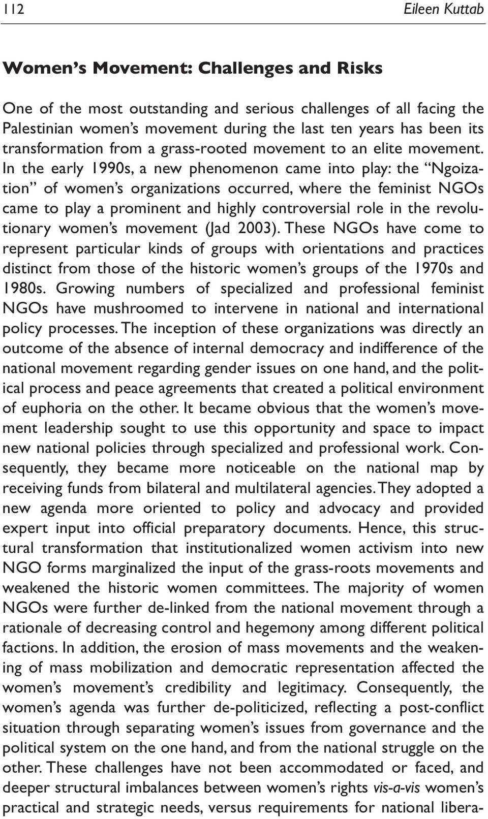 In the early 1990s, a new phenomenon came into play: the Ngoization of women s organizations occurred, where the feminist NGOs came to play a prominent and highly controversial role in the