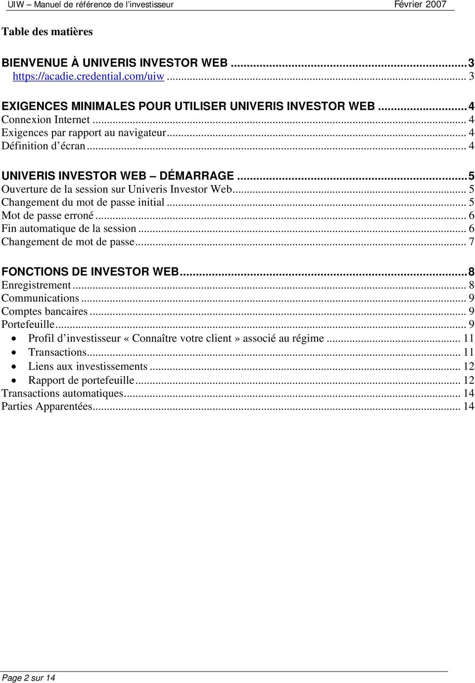 .. 5 Mot de passe erroné... 6 Fin automatique de la session... 6 Changement de mot de passe... 7 FONCTIONS DE INVESTOR WEB...8 Enregistrement... 8 Communications... 9 Comptes bancaires.