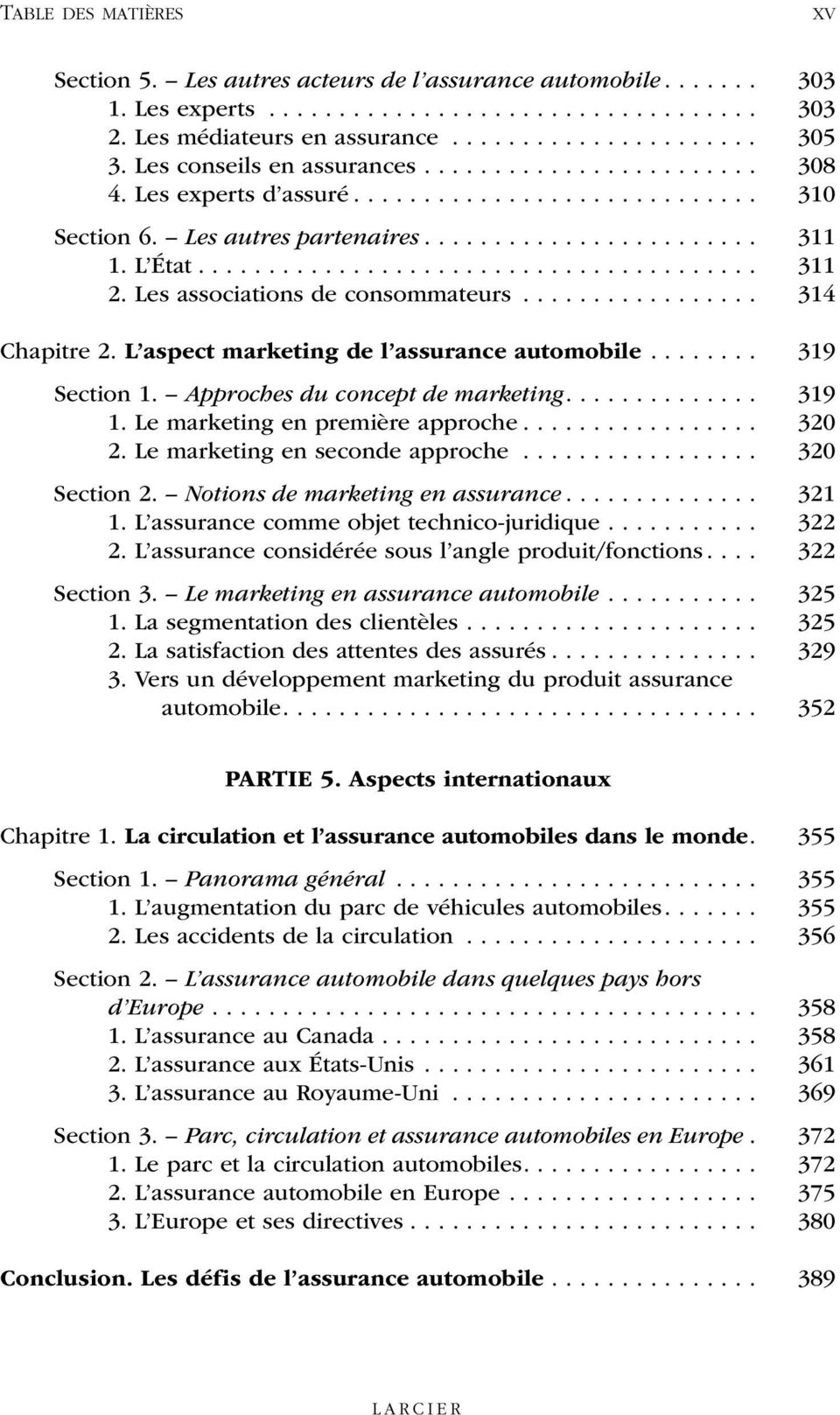 Les associations de consommateurs................. 314 Chapitre 2. L aspect marketing de l assurance automobile........ 319 Section 1. Approches du concept de marketing.............. 319 1.