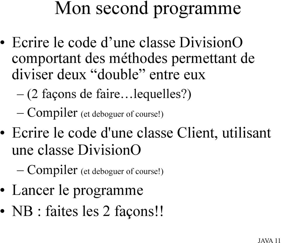 ) Compiler (et deboguer of course!