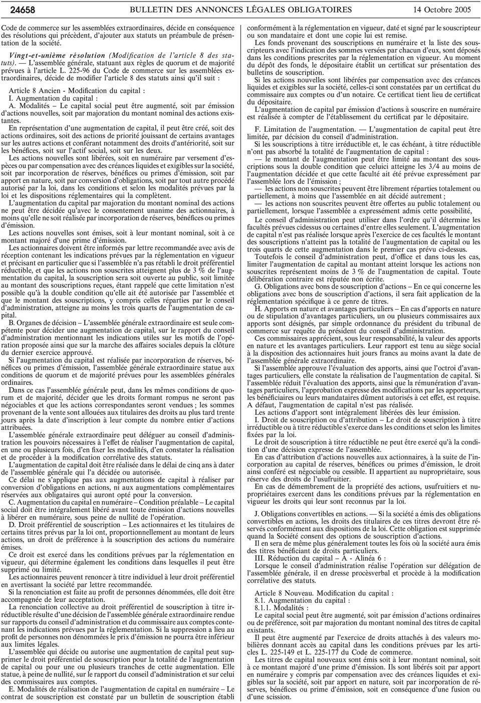 décide de modifier l article 8 des statuts ainsi qu il suit : Article 8 Ancien - Modification du capital : I. Augmentation du capital : A.