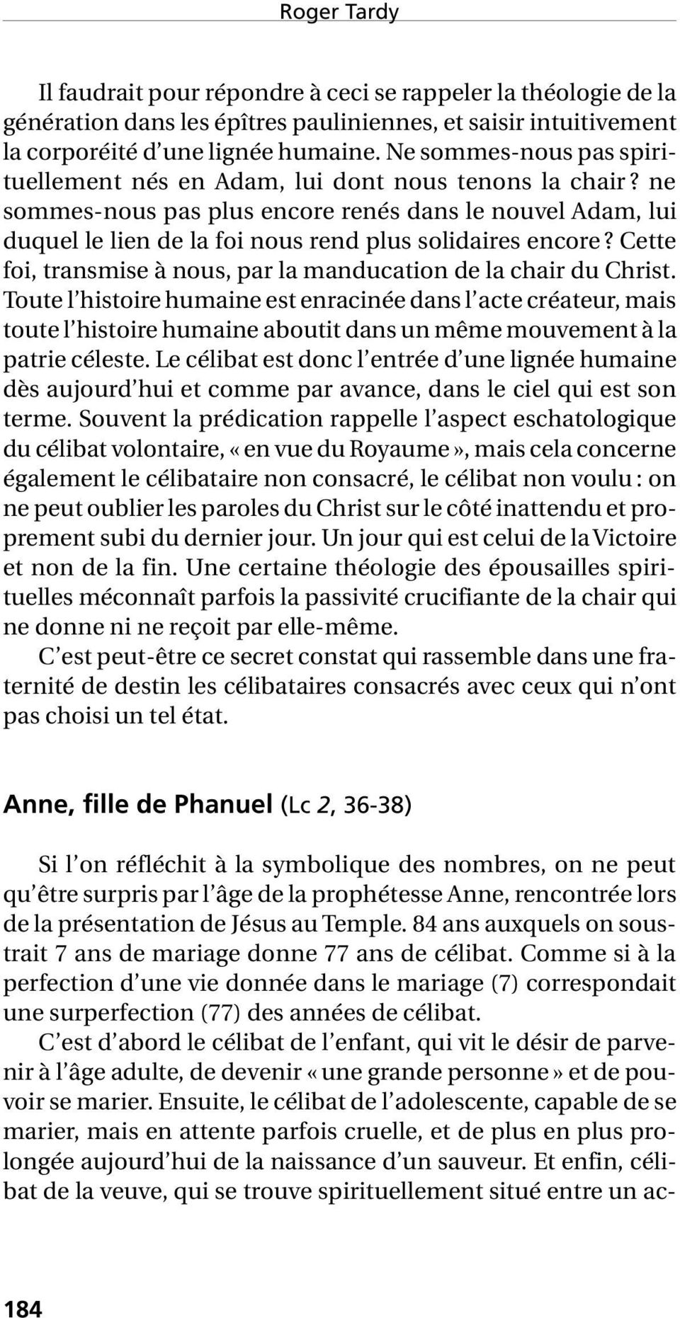 Cette foi, transmise à nous, par la manducation de la chair du Christ.
