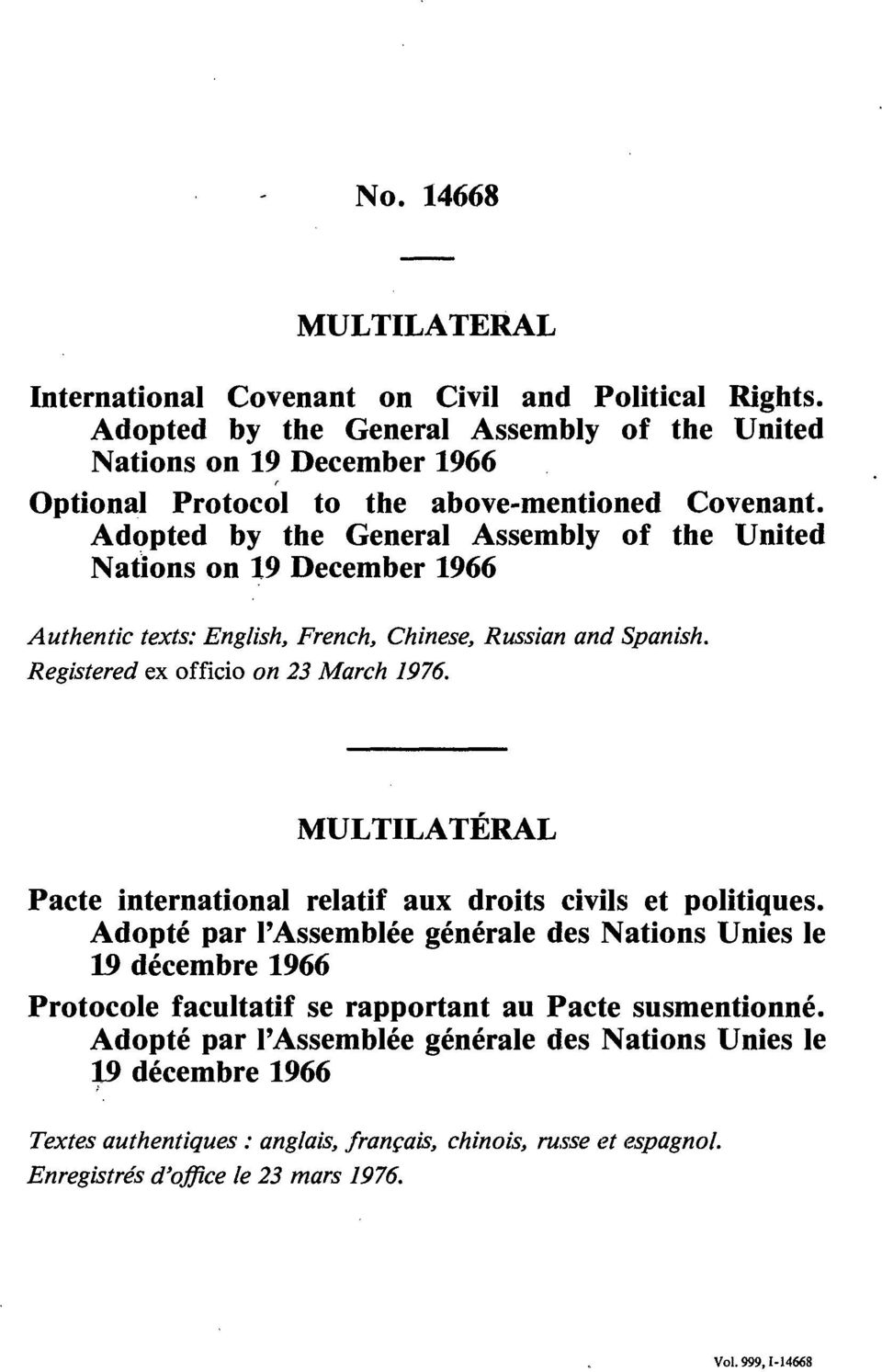 Adopted by the General Assembly of the United Nations on 19 December 1966 Authentic texts: English, French, Chinese, Russian and Spanish. Registered ex officio on 23 March 1976.