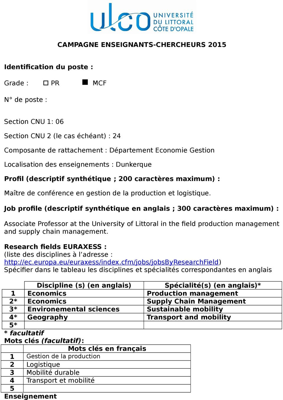 Job profile (descriptif synthétique en anglais ; 300 caractères maximum) : Associate Professor at the University of Littoral in the field production management and supply chain management.
