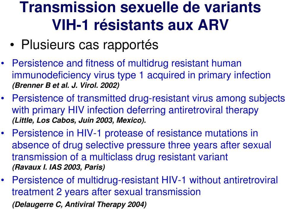 2002) Persistence of transmitted drug-resistant virus among subjects with primary HIV infection deferring antiretroviral therapy (Little, Los Cabos, Juin 2003, Mexico).