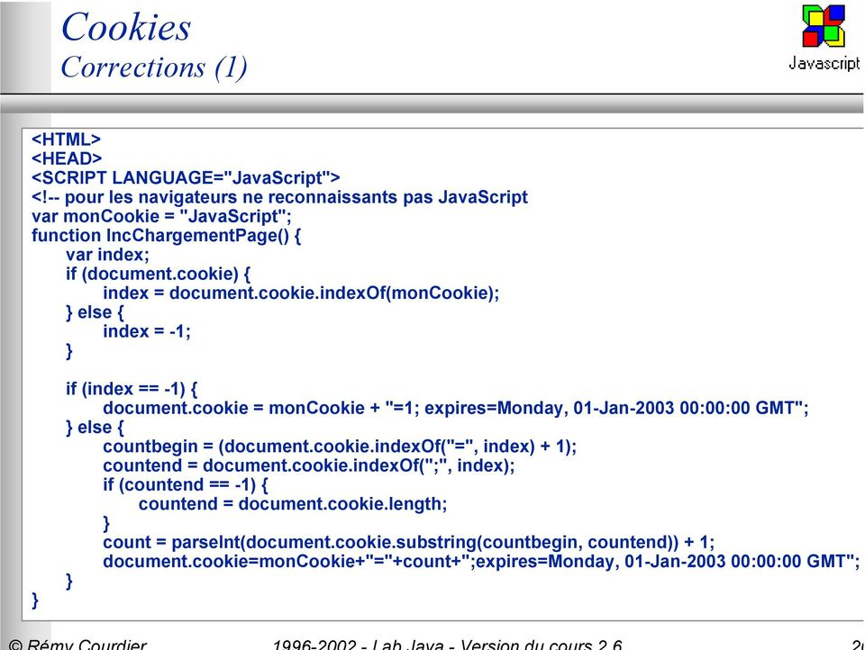 "cookie = moncookie + ""=1; expires=monday, 01-Jan-2003 00:00:00 GMT""; else { countbegin = (document.cookie.indexof(""="", index) + 1); countend = document.cookie.indexof("";"", index); if (countend == -1) { countend = document."