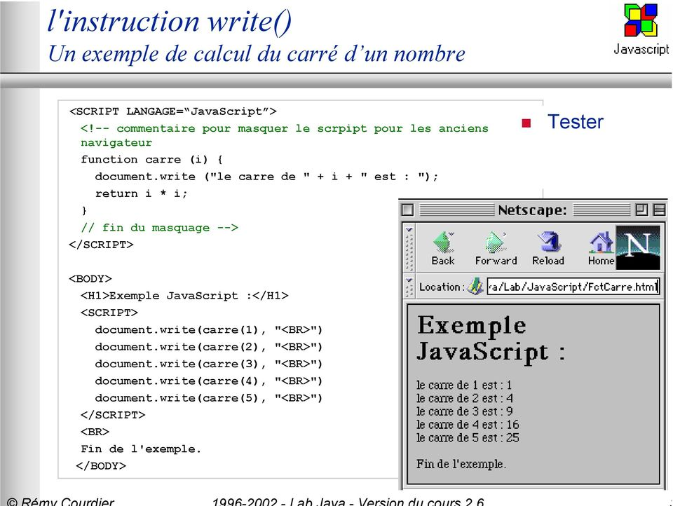 "write (""le carre de "" + i + "" est : ""); return i * i; // fin du masquage --> </SCRIPT> Tester <BODY> <H1>Exemple JavaScript :</H1>"