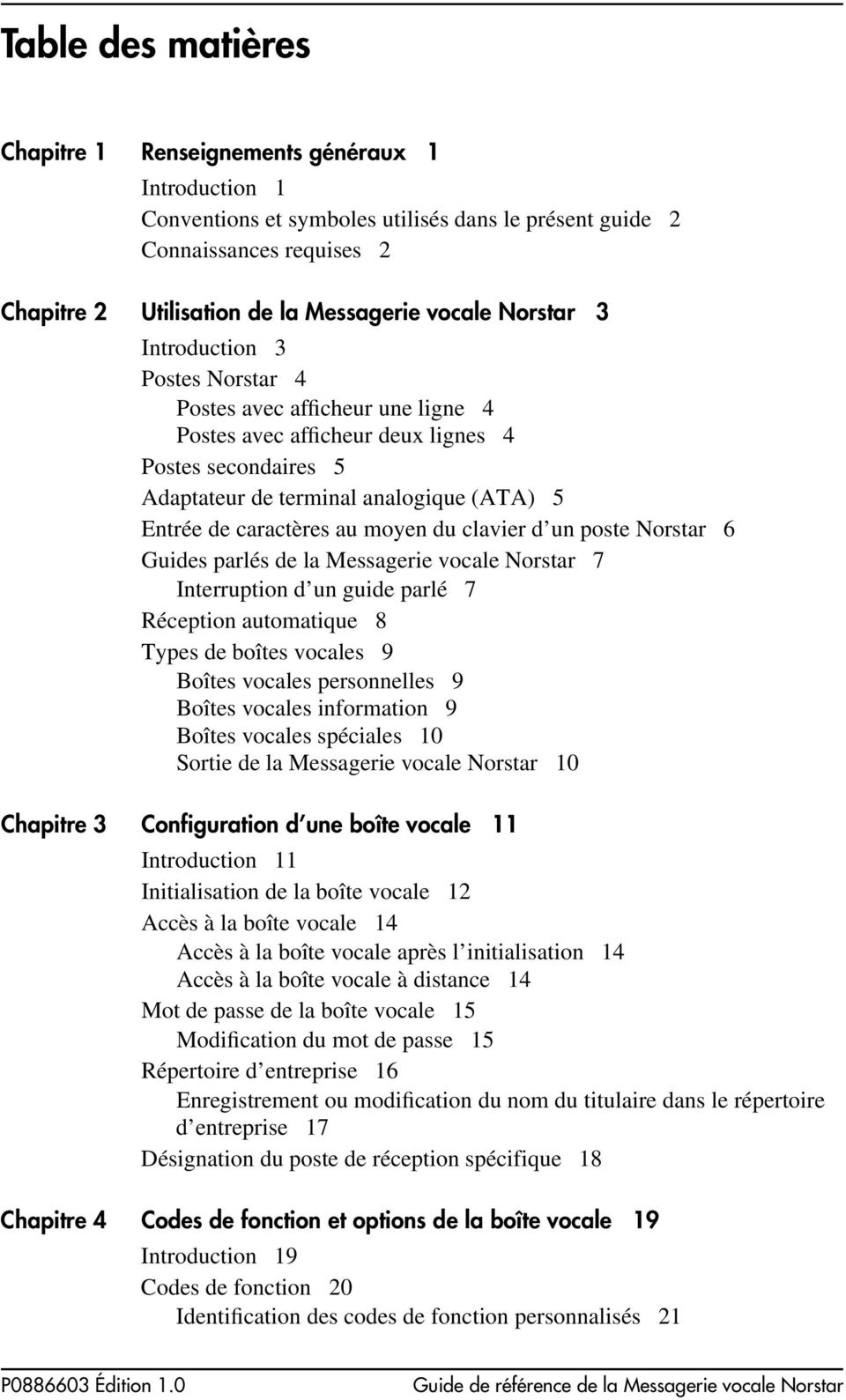 moyen du clavier d un poste Norstar 6 Guides parlés de la Messagerie vocale Norstar 7 Interruption d un guide parlé 7 Réception automatique 8 Types de boîtes vocales 9 Boîtes vocales personnelles 9