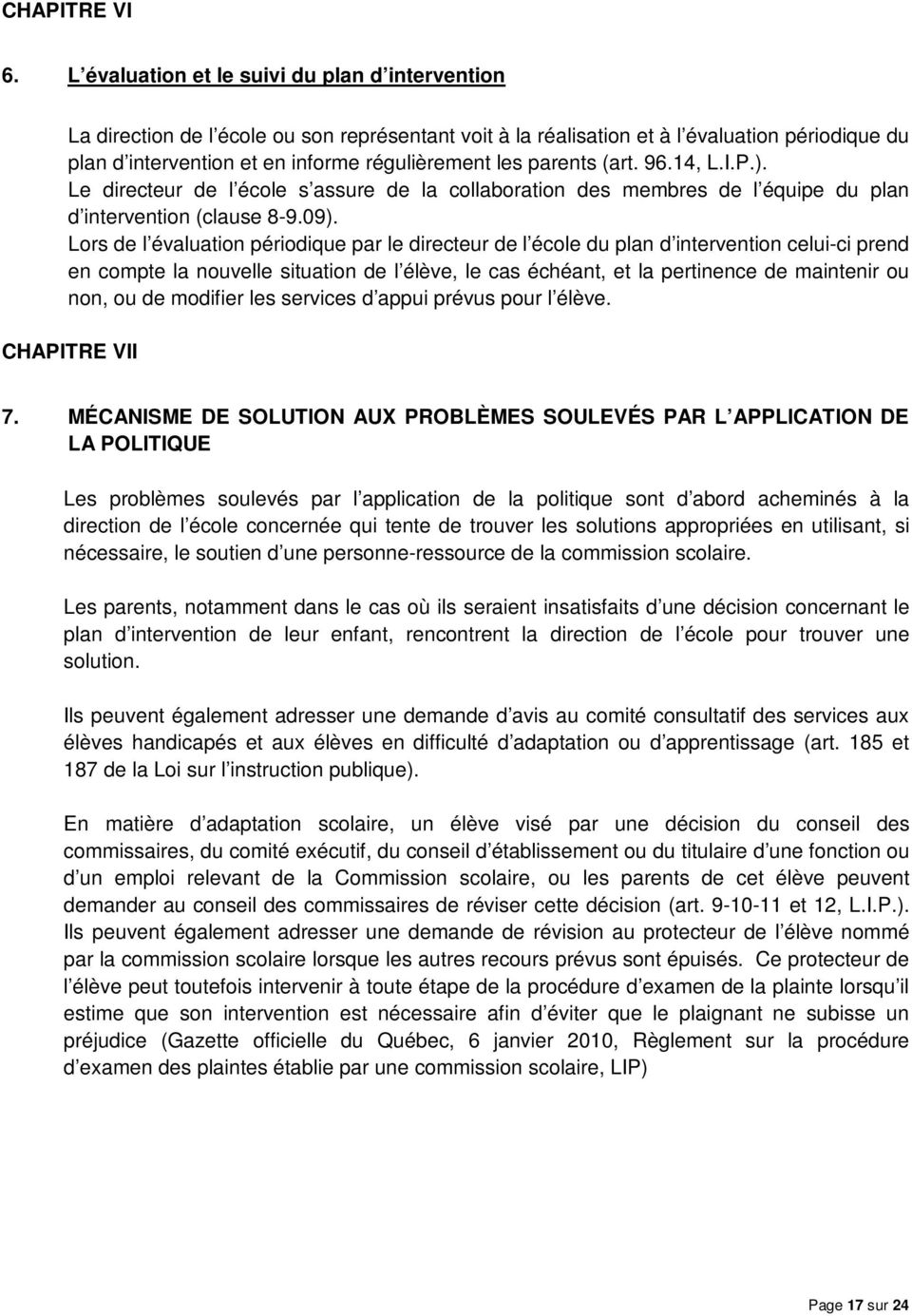 parents (art. 96.14, L.I.P.). Le directeur de l école s assure de la collaboration des membres de l équipe du plan d intervention (clause 8-9.09).