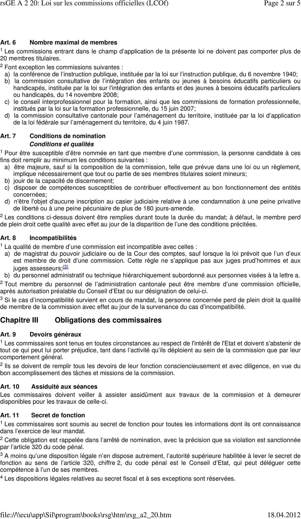 Font exception les commissions suivantes : a) la conférence de l instruction publique, instituée par la loi sur l instruction publique, du 6 novembre 90; b) la commission consultative de l