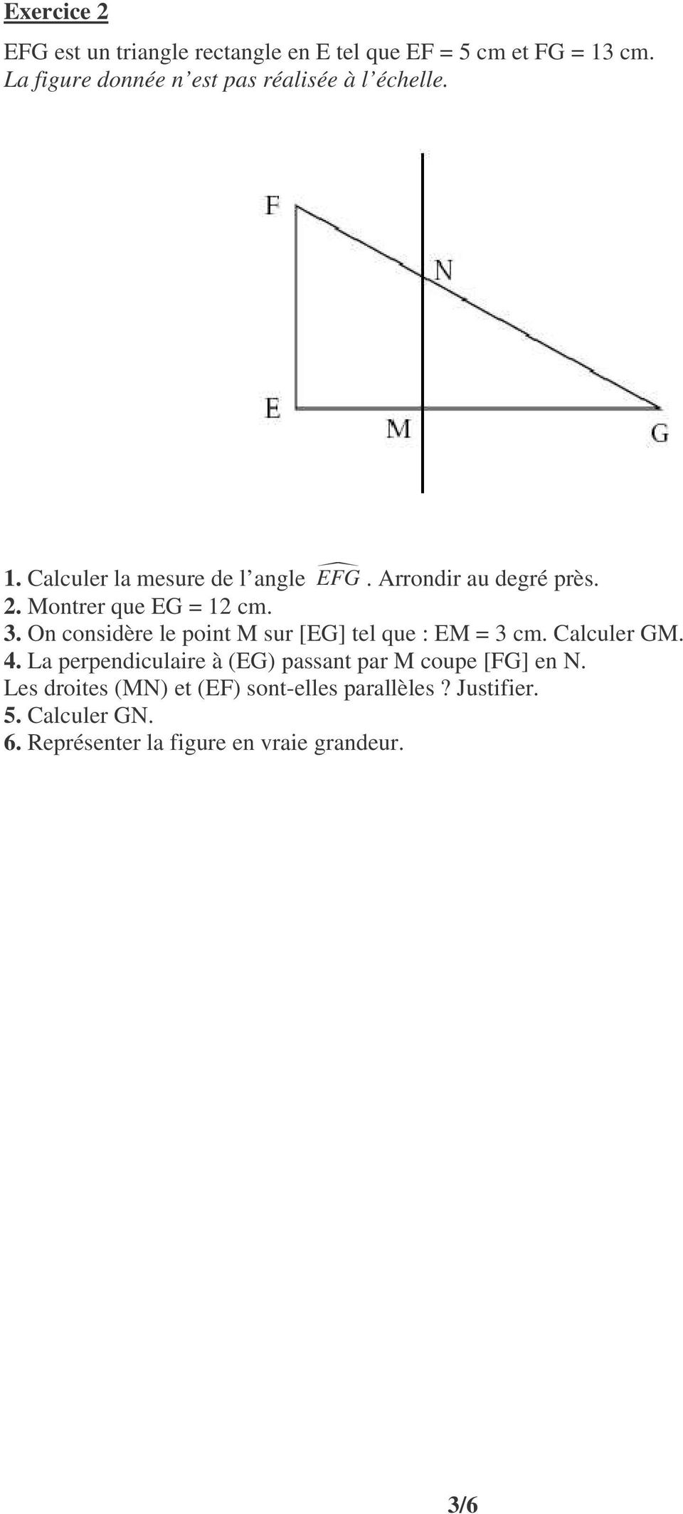Montrer que EG = 12 cm. 3. On considère le point M sur [EG] tel que : EM = 3 cm. Calculer GM. 4.