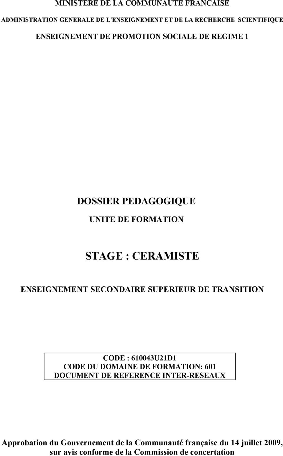 SECONDAIRE SUPERIEUR DE TRANSITION CODE : 610043U21D1 CODE DU DOMAINE DE FORMATION: 601 DOCUMENT DE REFERENCE