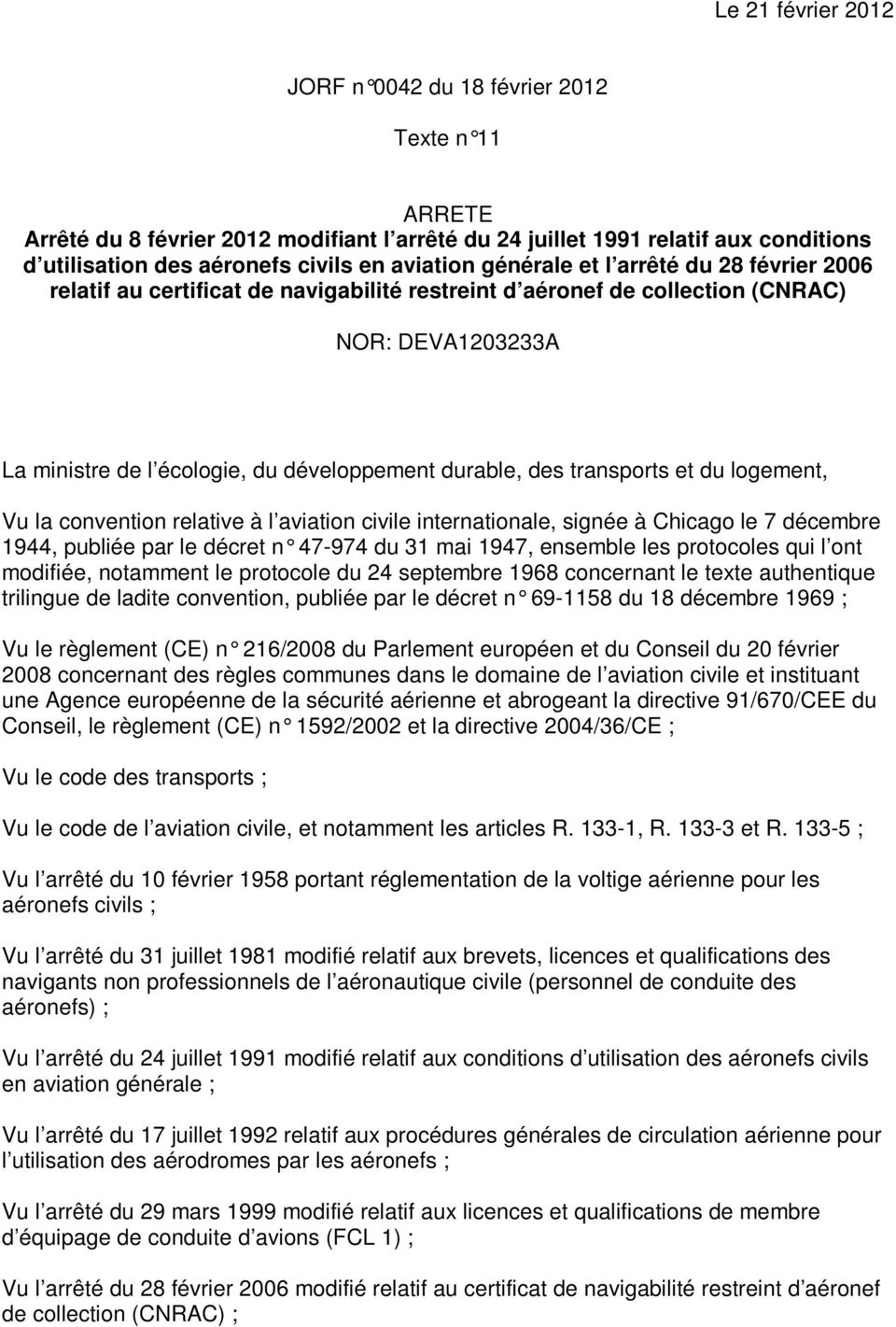 transports et du logement, Vu la convention relative à l aviation civile internationale, signée à Chicago le 7 décembre 1944, publiée par le décret n 47-974 du 31 mai 1947, ensemble les protocoles