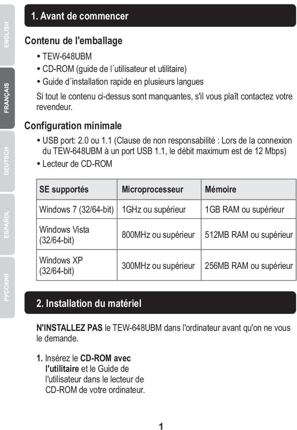 1, le débit maximum est de 12 Mbps) ŸLecteur de CD-ROM SE supportés Microprocesseur Mémoire Windows 7 (32/64-bit) Windows Vista (32/64-bit) Windows XP (32/64-bit) 1GHz ou supérieur 800MHz ou