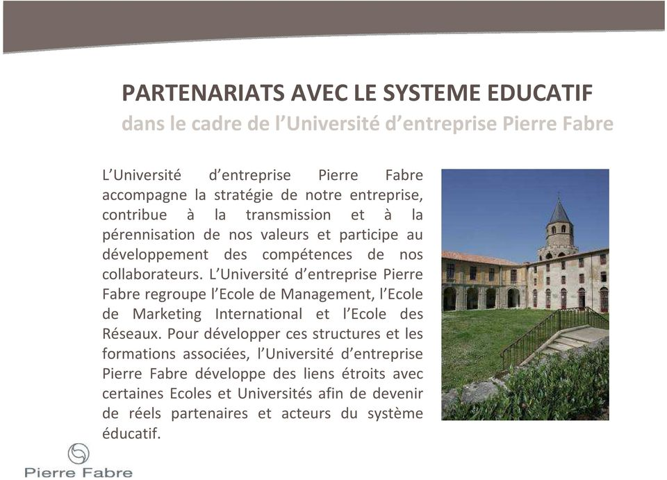 L Université d entreprise Pierre Fabre regroupe l Ecole de Management, l Ecole de Marketing International et l Ecole des Réseaux.