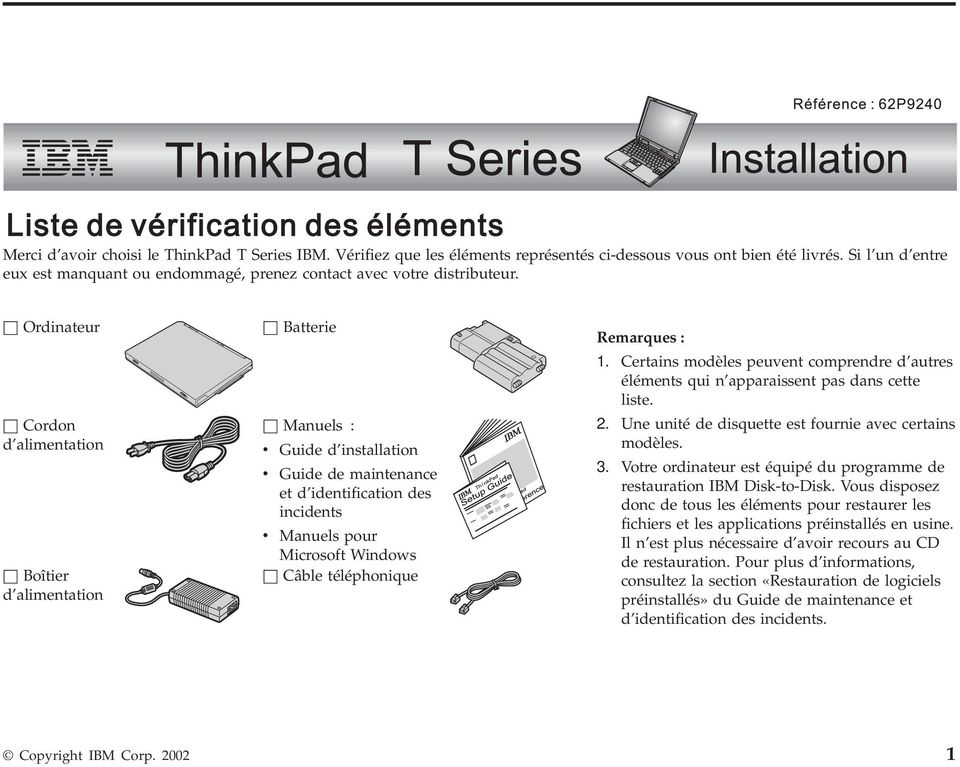 h Ordinateur h Cordon d alimentation h Boîtier d alimentation h Batterie h Manuels : v Guide d installation v Guide de maintenance et d identification des incidents v Manuels pour Microsoft Windows h