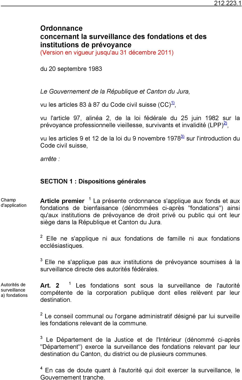 (LPP) 2), vu les articles 9 et 12 de la loi du 9 novembre 1978 3) sur l'introduction du Code civil suisse, arrête : SECTION 1 : Dispositions générales Champ d'application Article premier 1 La