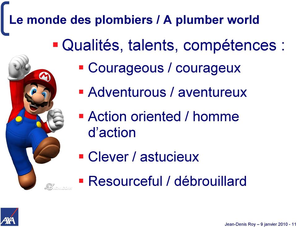 oriented / homme d action Clever / astucieux
