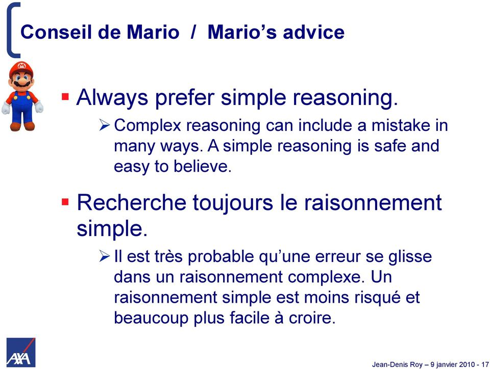 A simple reasoning is safe and easy to believe. Recherche toujours le raisonnement simple.