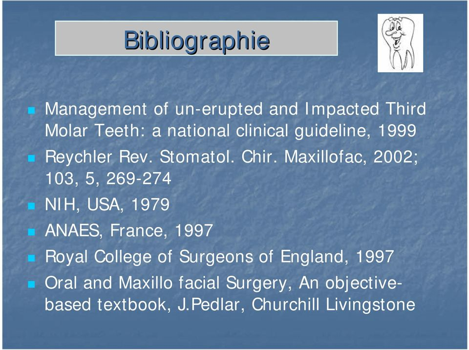 Maxillofac, 2002; 103, 5, 269-274 NIH, USA, 1979 ANAES, France, 1997 Royal College of